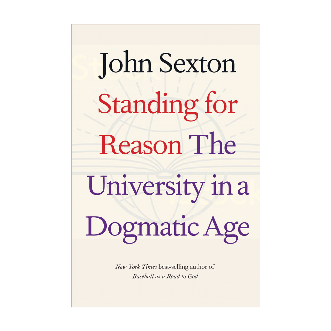 Standing for Reason: The University in a Dogmatic Age - John Sexton