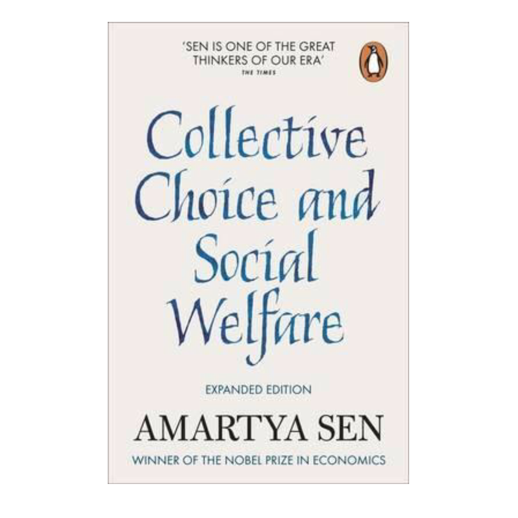 Collective Choice and Social Welfare (Expanded Edition)  - Amartya Sen