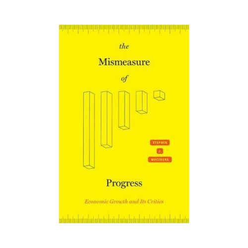 The Mismeasure of Progress - Stephen J. Macekura