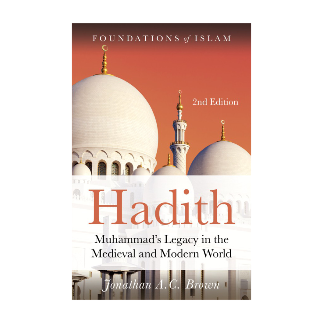 Hadith: Muhammad's Legacy in the Medieval and Modern World - Jonathan A.C. Brown