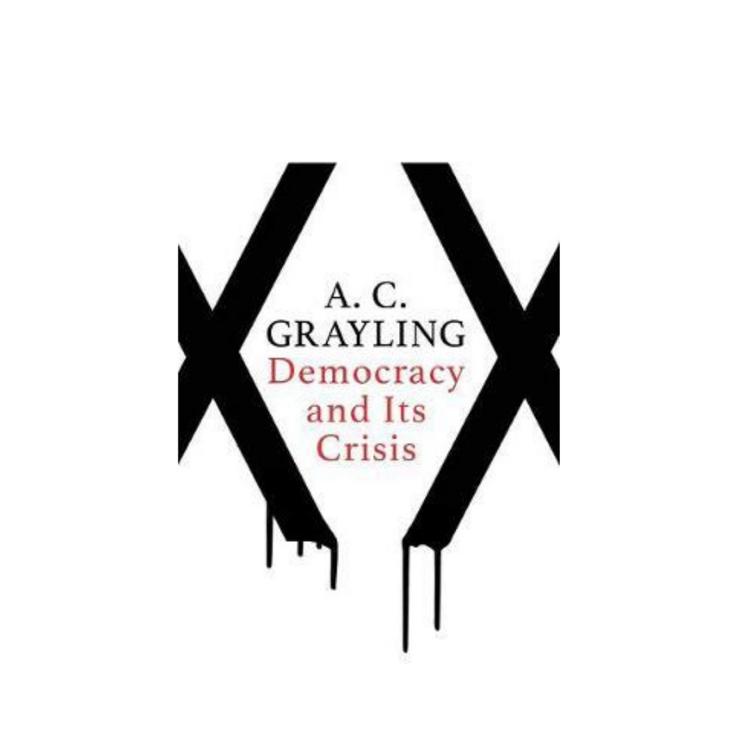 Democracy and Its Crisis - A.C. Grayling