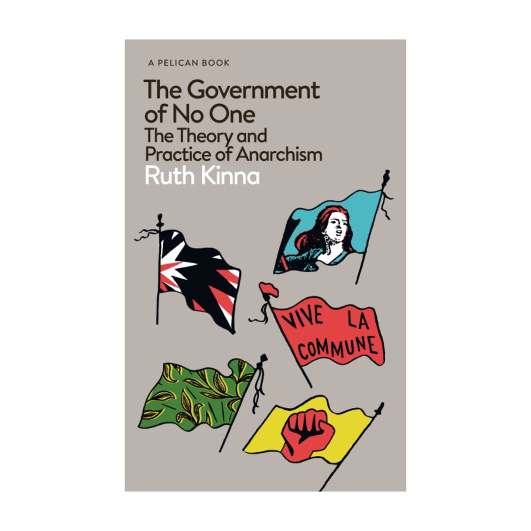 The Government of No One: The Theory and Practice of Anarchism - Ruth Kinna