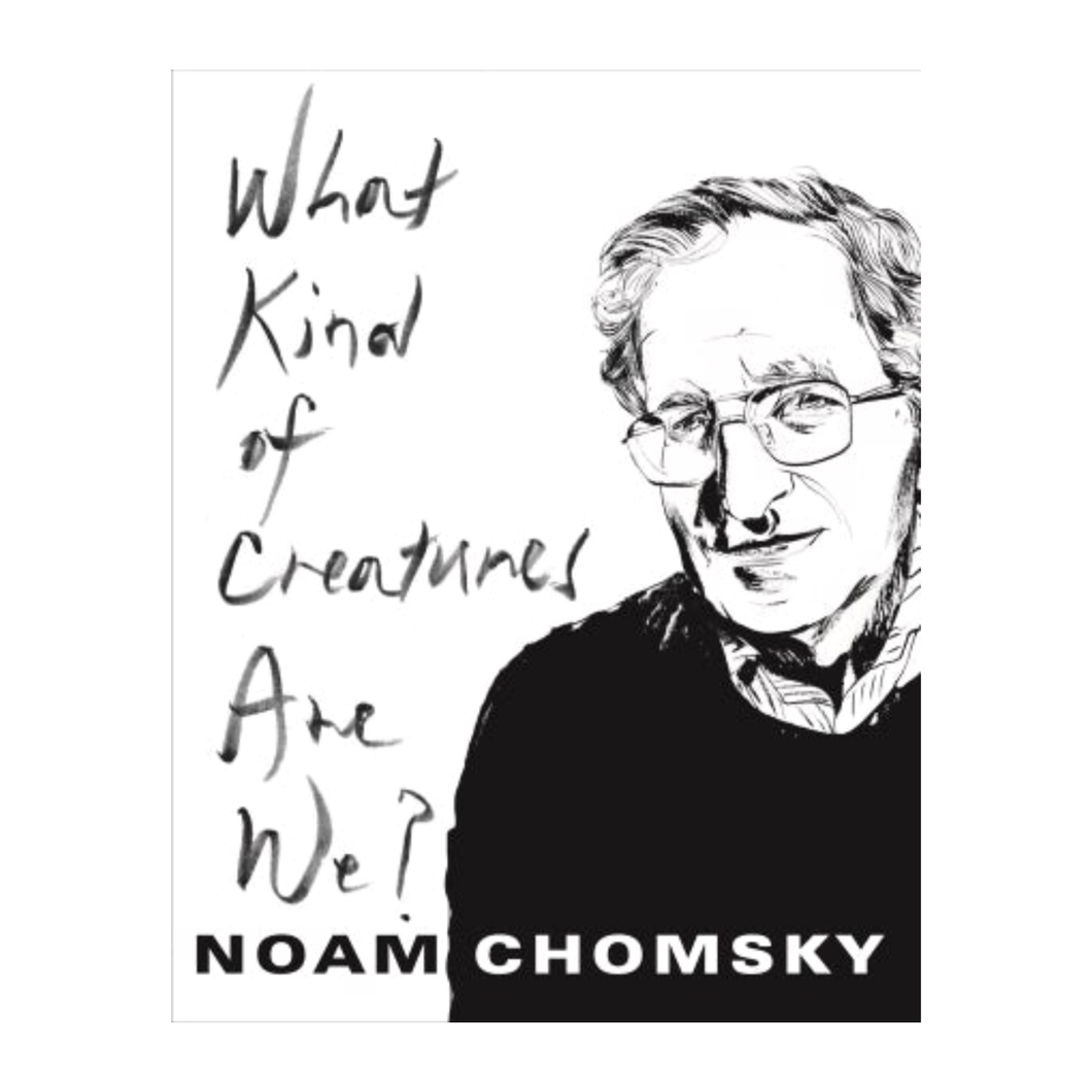 What Kind of Creature are We? - Noam Chomsky