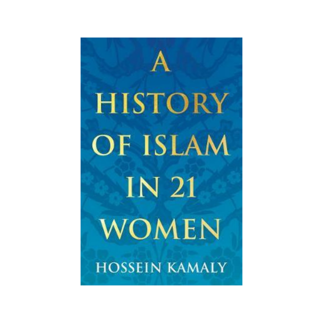 A History of Islam in 21 Women - Hossein Kamaly