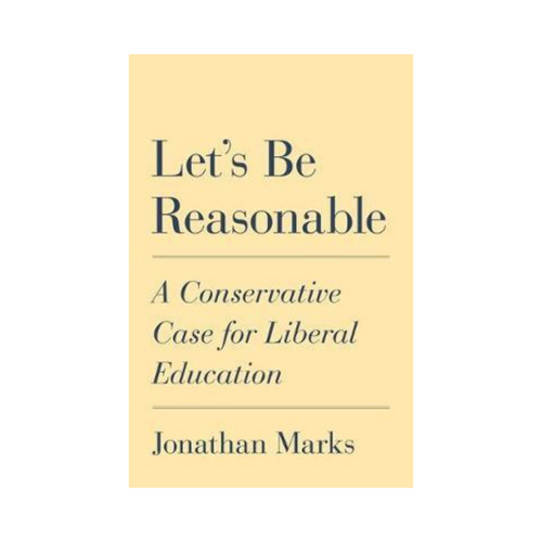 Let's Be Reasonable: A Conservative Case for Liberal Education- Jonathan Marks