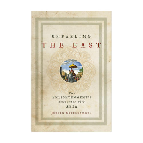 Unfabling the East: The Enlightenment's Encounter with Asia - Jürgen Osterhammel