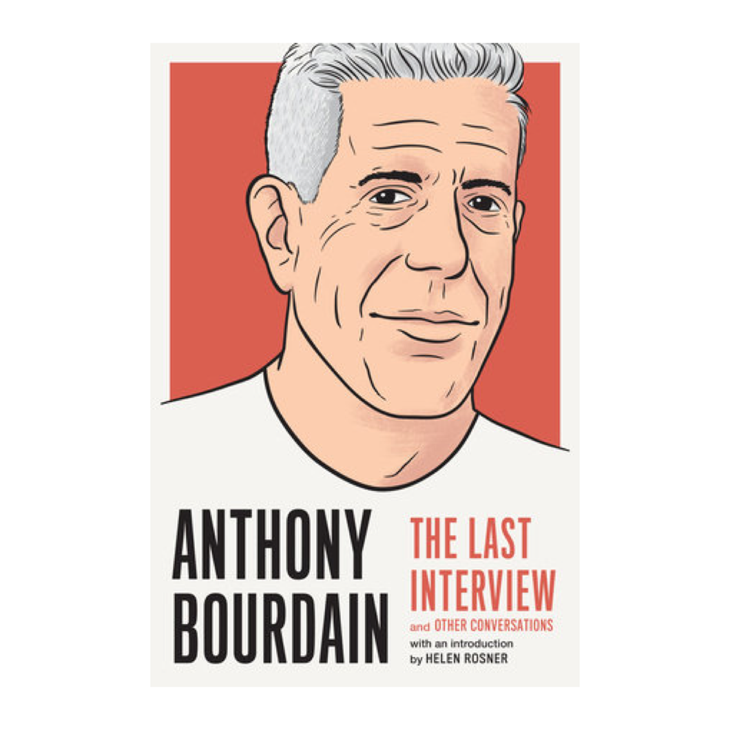 Anthony Bourdain: The Last Interview and Other Conversations - Anthony Bourdain