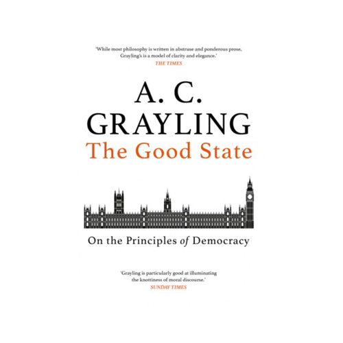 The Good State: On the Principles of Democracy - A.C. Grayling