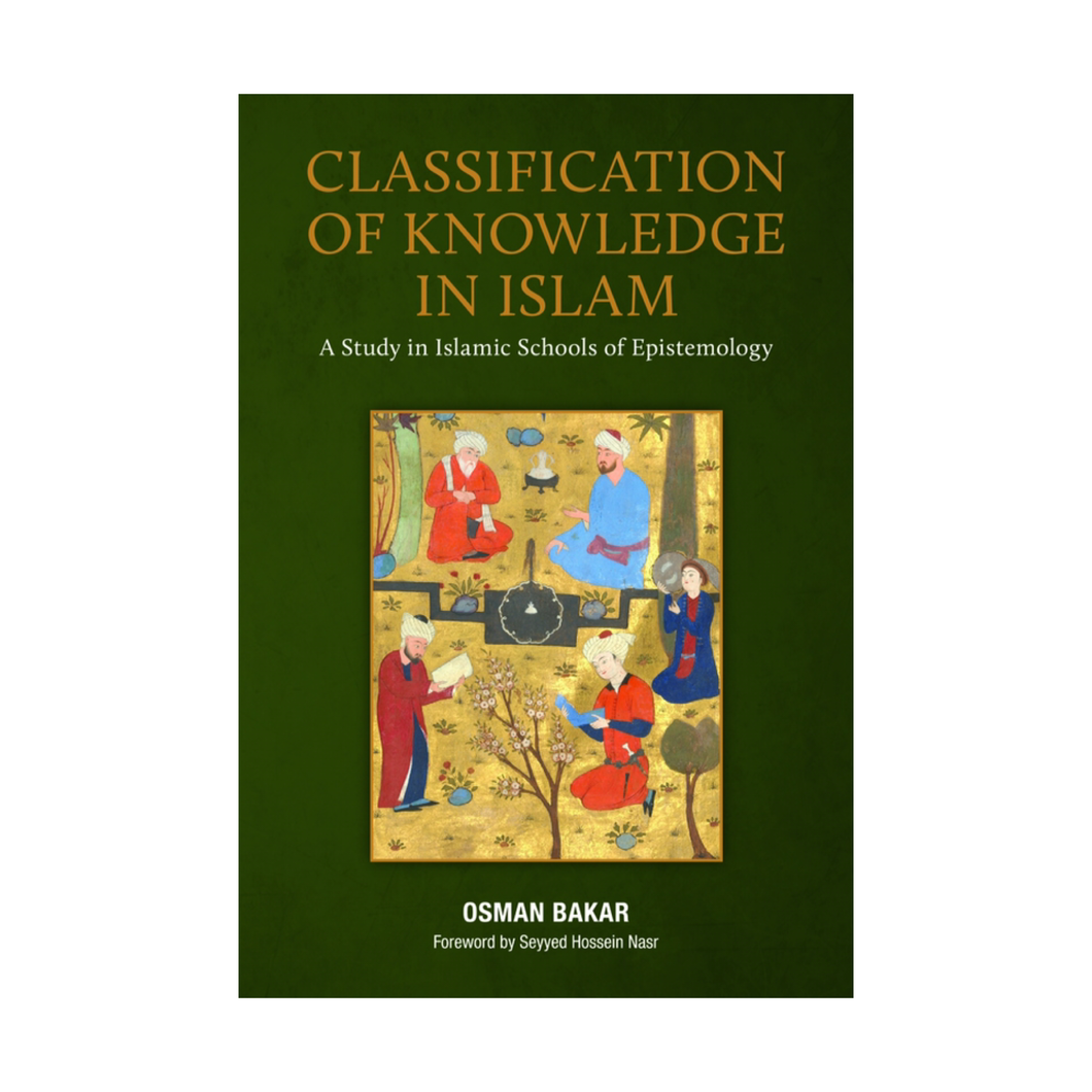 Classification of Knowledge in Islam: A Study in Islamic Schools of Epistemology - Osman Bakar