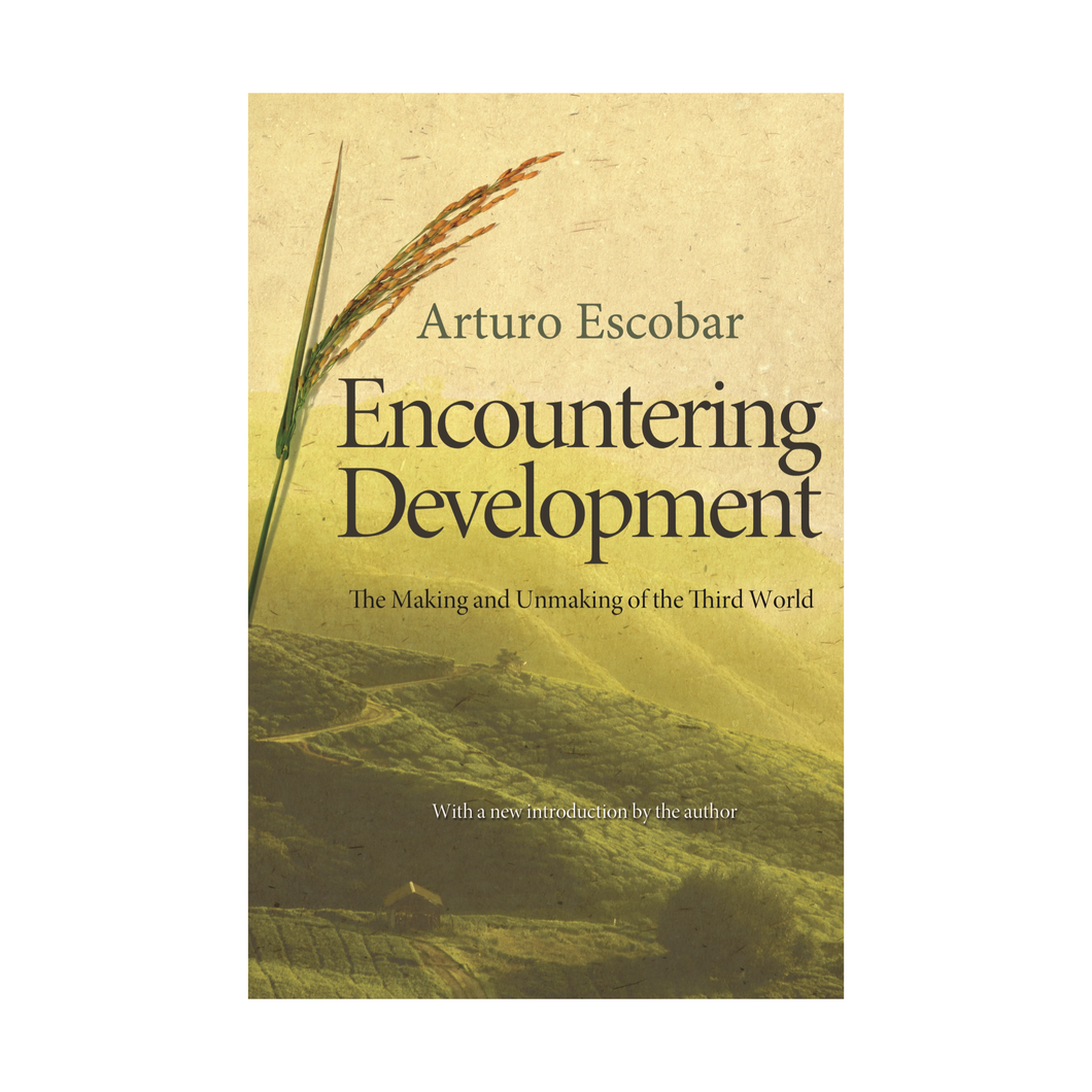 Encountering Development: The Making and Unmaking of the Third World - Arturo Escobar