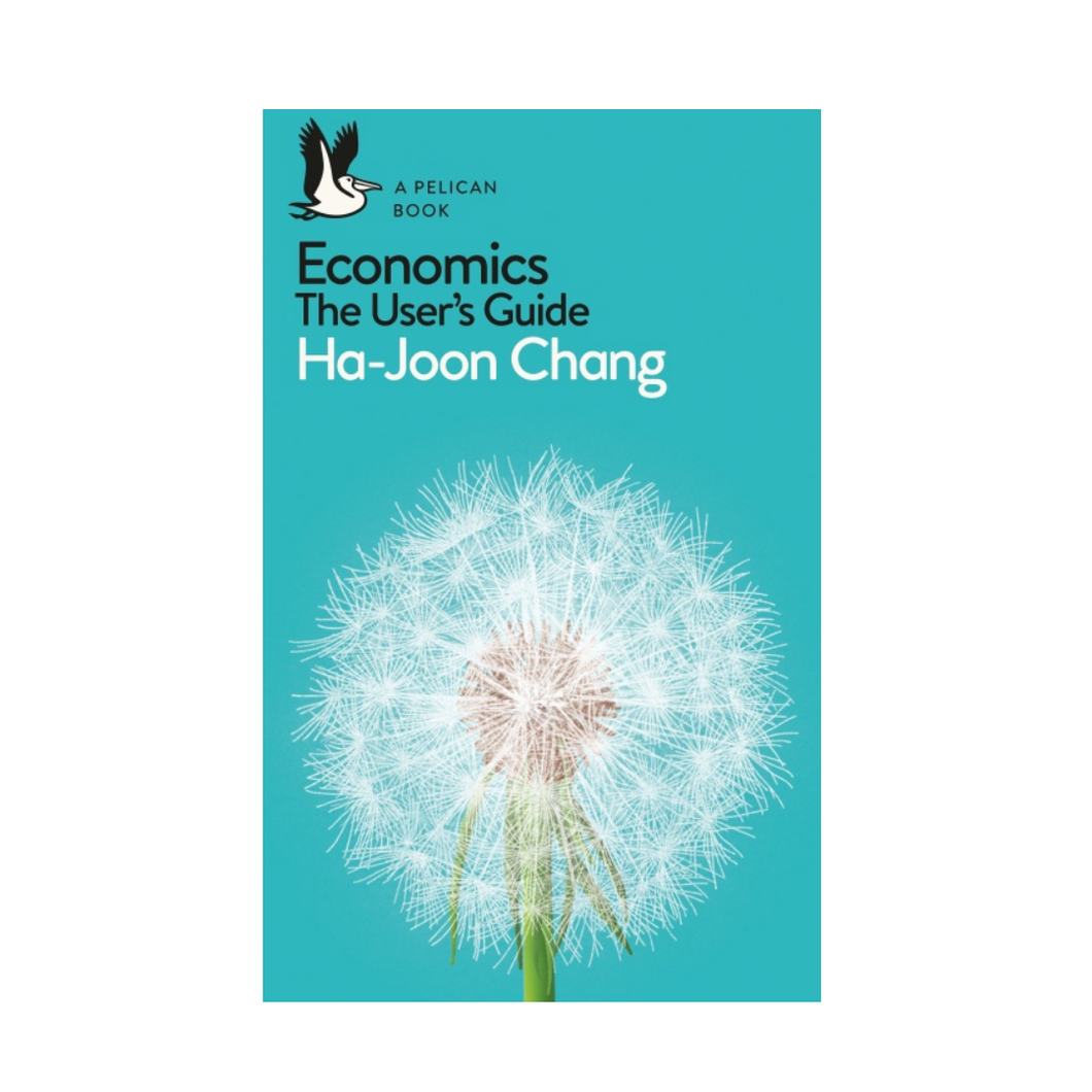 Economics: The User's Guide - Ha-Joon Chang