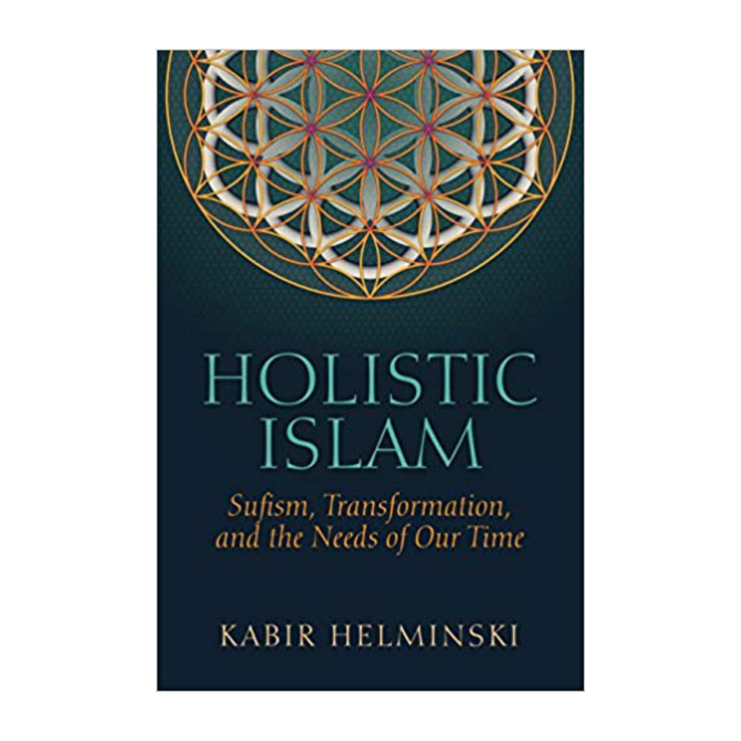 Holistic Islam: Sufism, Transformation & the Challenge of Our Time - Kabir Helminski