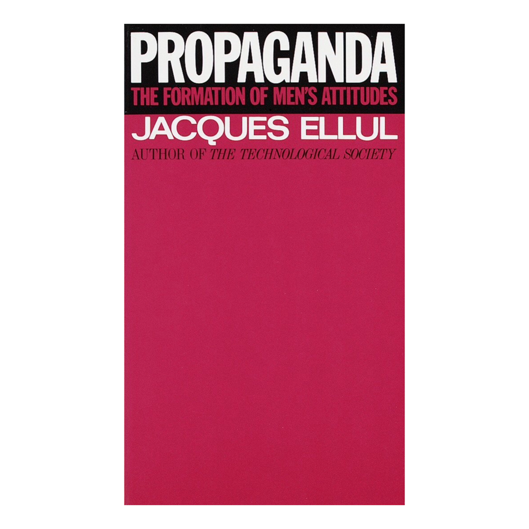 Propaganda: The Formation of Men's Attitudes - Jacques Ellul