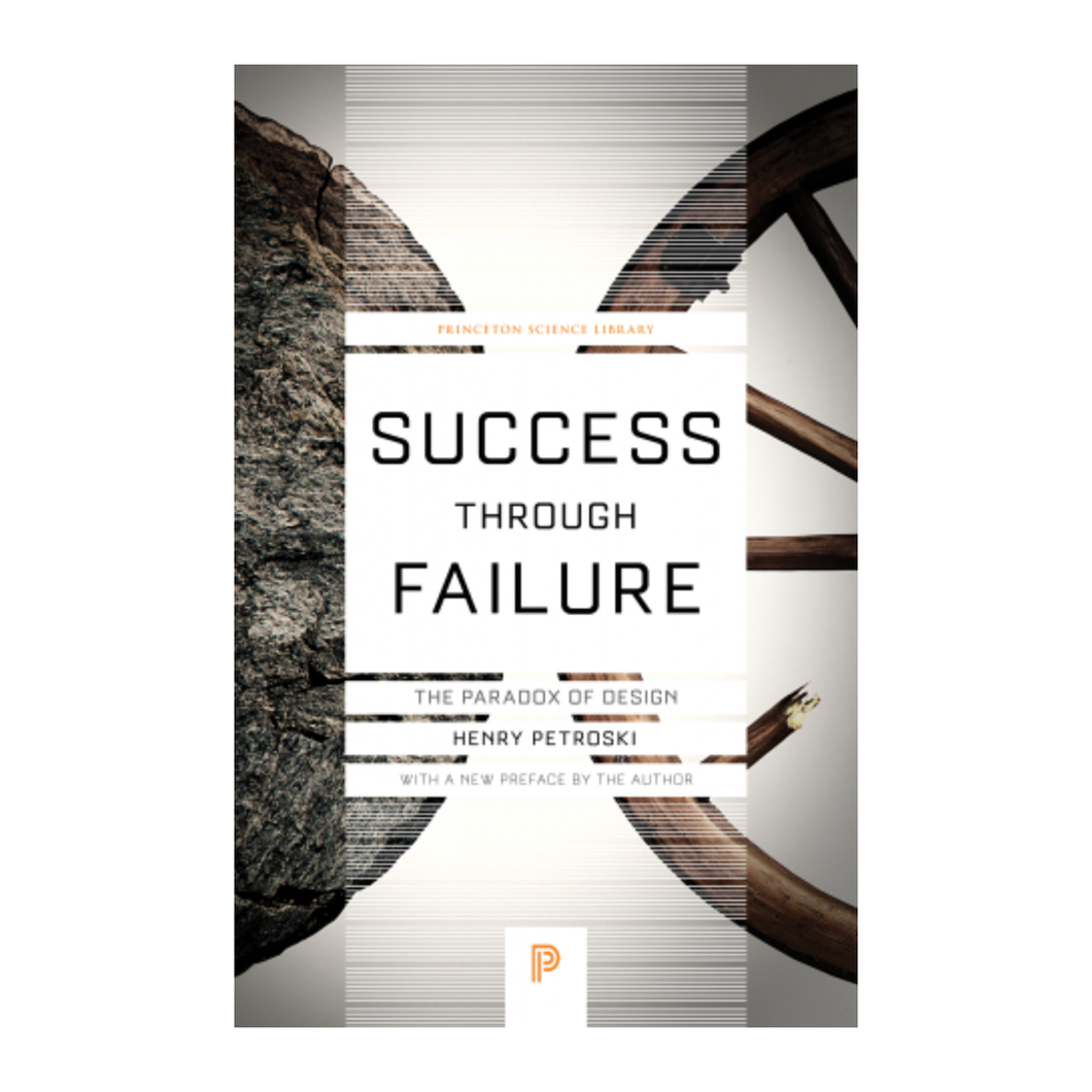 Success Through Failure: The Paradox of Design - Henry Petroski