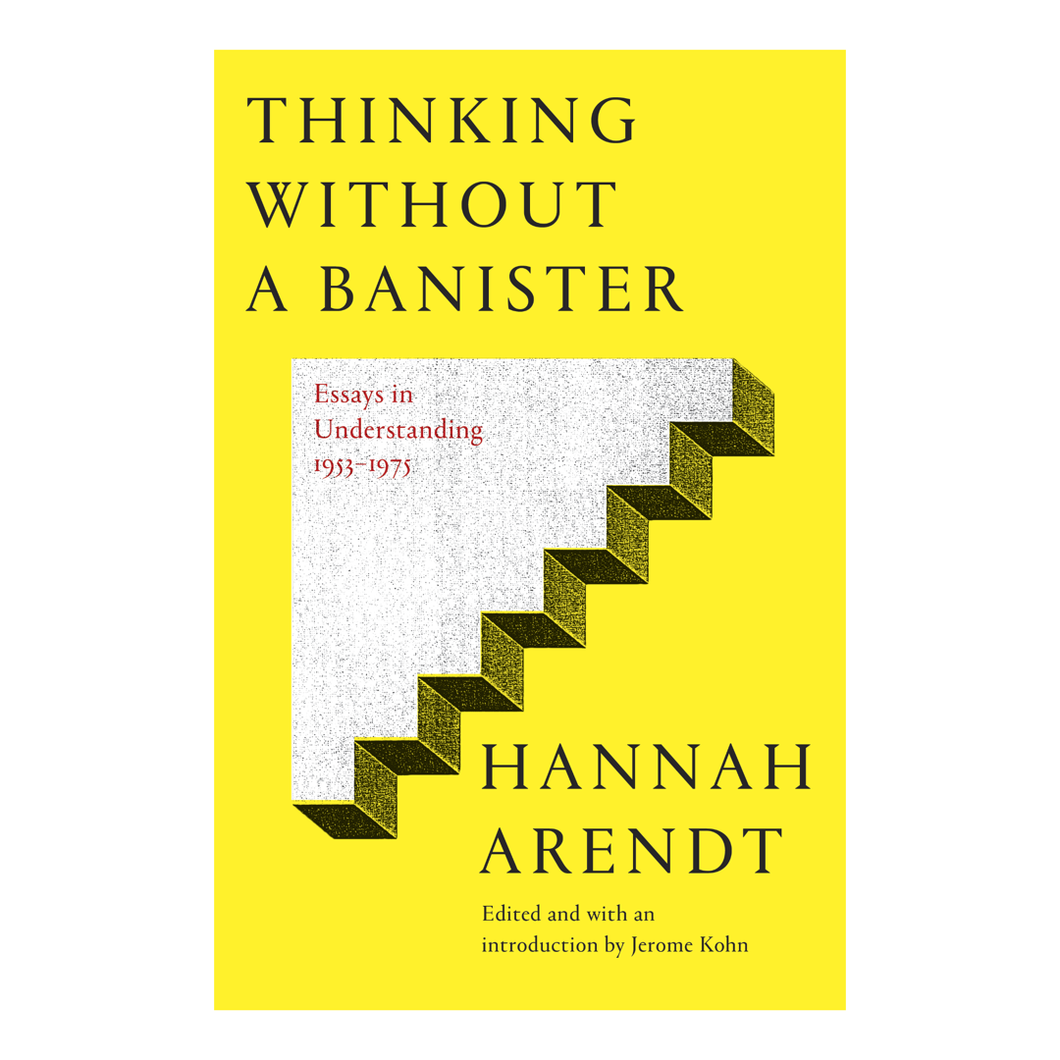 Thinking Without A Banister: Essays in Understanding (1953-1975) - Hannah Arendt