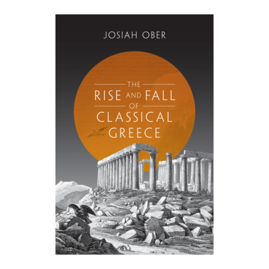 The Rise and Fall of Classical Greece - Josiah Ober