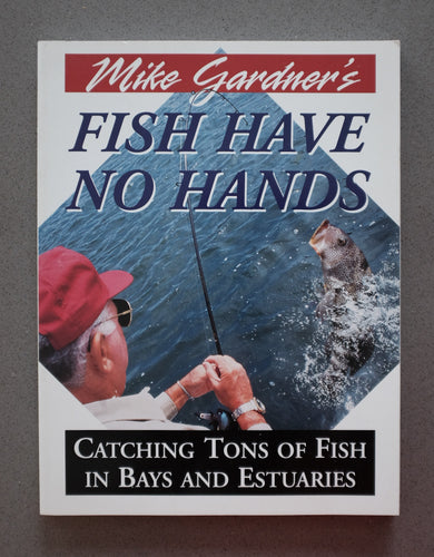 Mike Gardner's Fish Have No Hands: Catching Tons of Fish in Bays and Estuaries