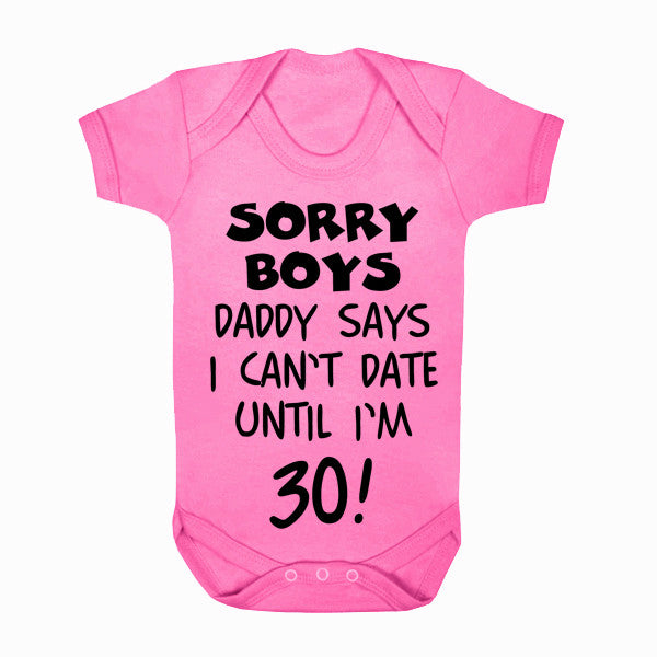 Sorry Boys Daddy Says I Can't Date Until I'm 30 - Bodysuit