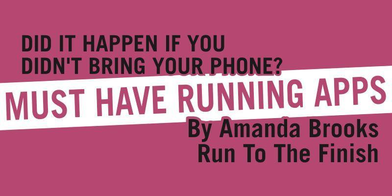 RUN TO THE FINISH: MUST HAVE RUNNING APPS