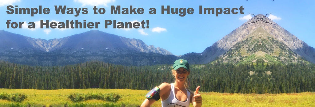 Simple Ways to Make a Huge Impact for a Healthier Planet!