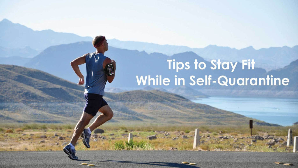 Tips to Stay Fit While in Self-Quarantine