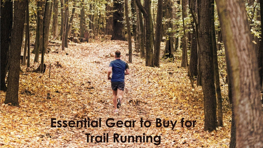 Essential Gear to Buy for Trail Running