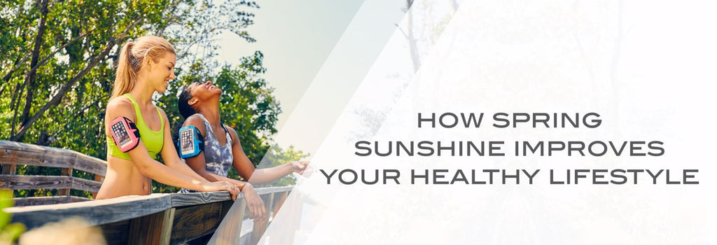 How Spring Sunshine Improves Your Healthy Lifestyle
