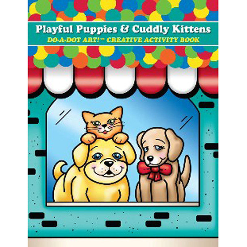 Playful Puppies & Cuddly Kittens Do A Dot Art Creative Activity Book