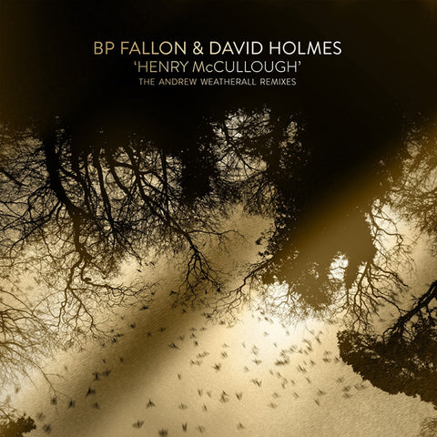 BP FALLON & DAVID HOLMES - HENRY MCCULLOUGH ANDREW WEATHERALL REMIXES (GOLD RSD EDITION)