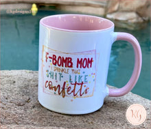 Load image into Gallery viewer, F-Bomb Mom I Sprinkle That Like Confetti Ceramic Coffee Mug