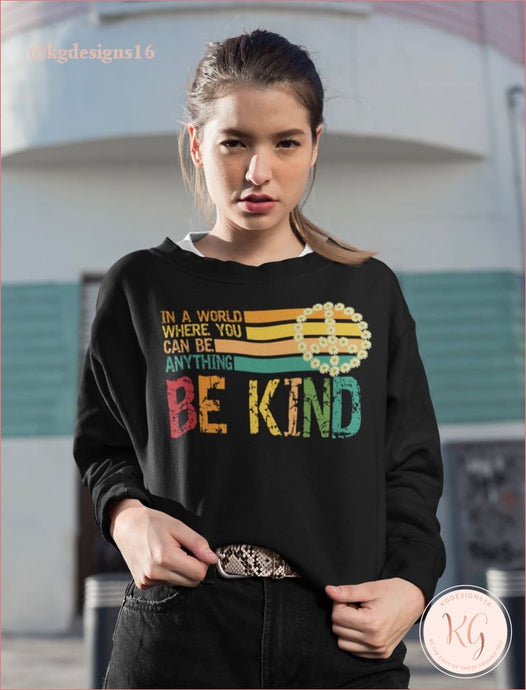 In A World Where You Can Be Anything Kind Peace Sign Sweatshirt Clothing