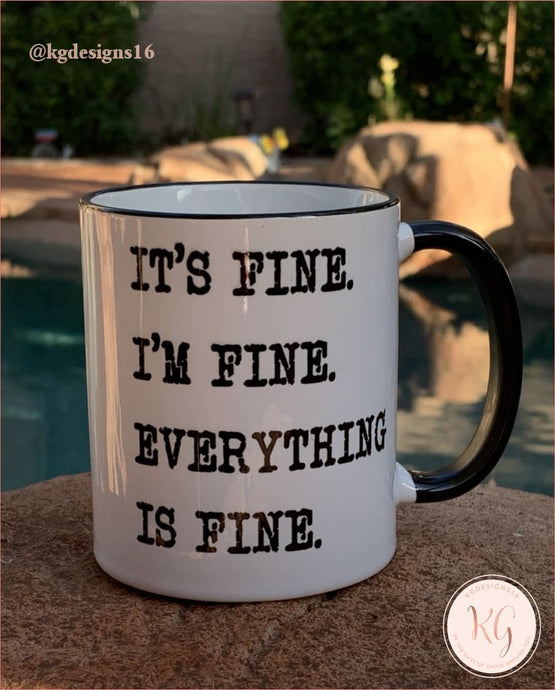 Its Fine Im Everythings Ceramic Coffee Mug