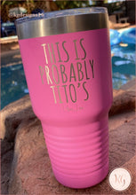 Load image into Gallery viewer, Piper Lou This Is Probably Titos Tumbler 30Oz