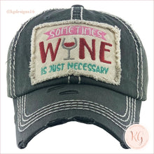 Load image into Gallery viewer, Sometimes Wine Is Necessary Embroidered Patch Baseball Hat Black