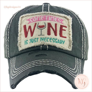 Sometimes Wine Is Necessary Embroidered Patch Baseball Hat Black