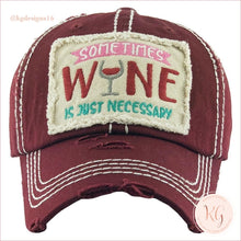 Load image into Gallery viewer, Sometimes Wine Is Necessary Embroidered Patch Baseball Hat Maroon