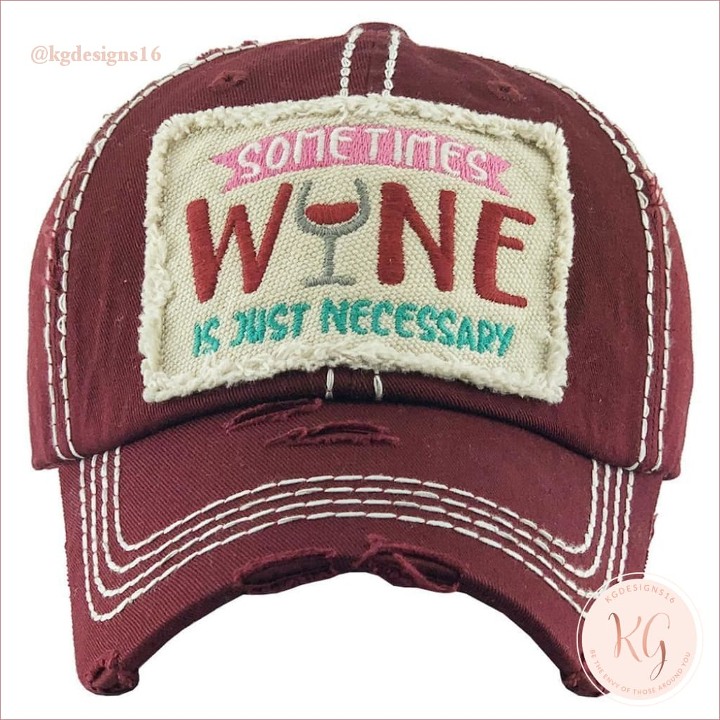 Sometimes Wine Is Necessary Embroidered Patch Baseball Hat Maroon