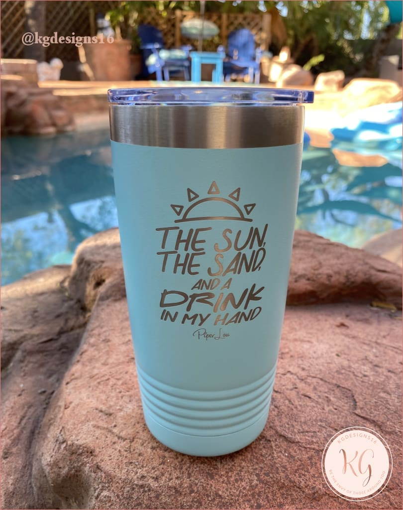 The Sun Sand And A Drink In My Hand Laser Etched Tumbler 20 Oz