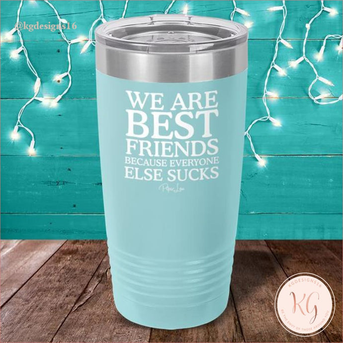 We Are Best Friends Because Everyone Else Sucks Laser Etched Tumbler 20 Oz