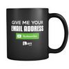 Give Me Your EMAIL ADDRESS MUG