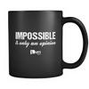Impossible is Only an Opinion MUG