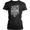 The Best Way To Predict The Future Is To Create It - TShirt & Hoodie
