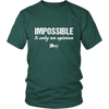 Impossible is Only an Opinion TShirt & Hoodie