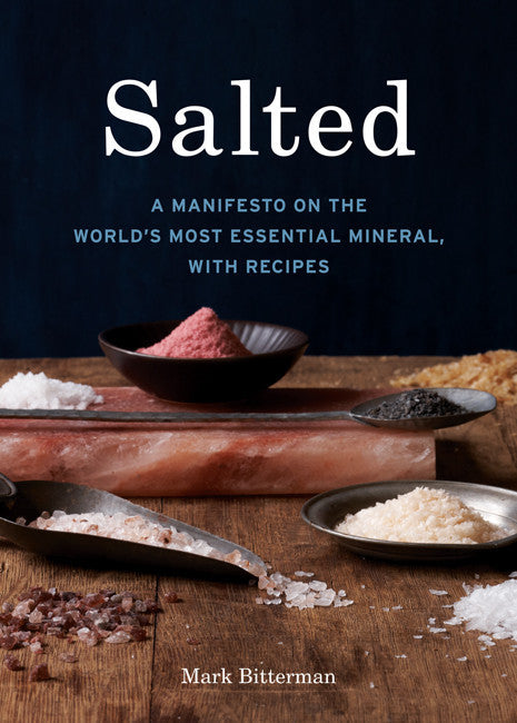 Salted: A Manifesto on the World's Most Essential Mineral with Recipes