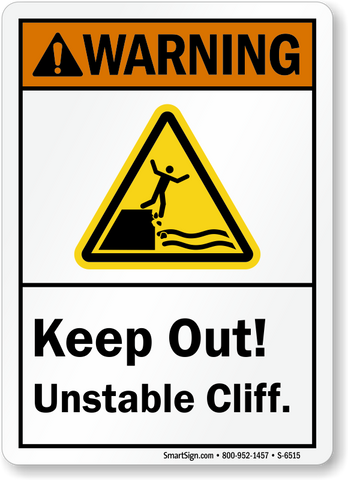 Image courtesy of: https://www.mysafetysign.com/keep-out-unstable-cliff-ansi-warning-sign/sku-s-6515