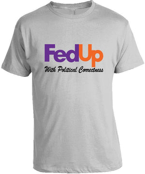 Fedup with Political Correctness Shirt by Tee Shop USA