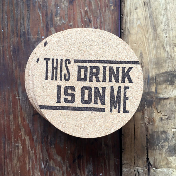 This drink is on me funny letterpress cork coaster