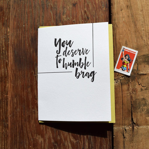 You deserve to humble brag letterpress card
