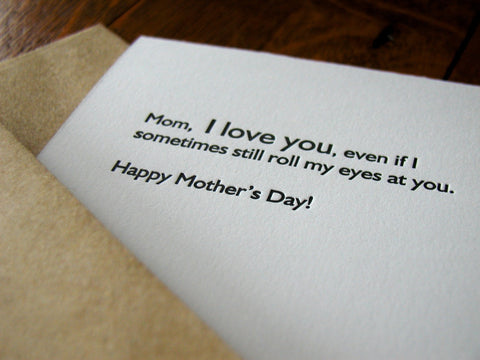 Mom I love you even if I roll my eyes