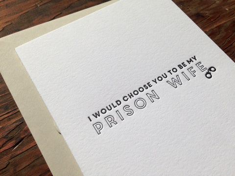 Choose you to be my prison wife letterpress friendship card